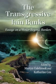 The Transgressive Iain Banks : Essays on a Writer Beyond Borders, Paperback / softback Book