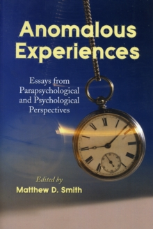 Anomalous Experiences : Essays from Parapsychological and Psychological Perspectives, Paperback / softback Book