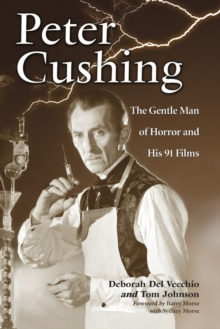 Peter Cushing : The Gentle Man of Horror and His 91 Films, Paperback / softback Book