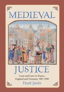 Medieval Justice : Cases and Laws in France, England and Germany, 500-1500, Paperback / softback Book