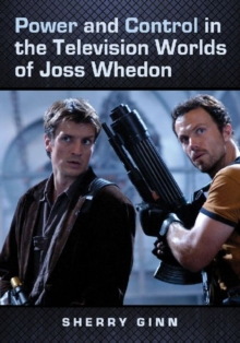 Power and Control in the Television Worlds of Joss Whedon, Paperback Book