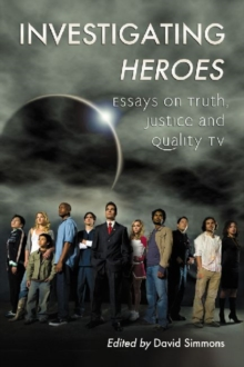 Investigating Heroes : Essays on Truth, Justice and Quality TV, Paperback Book