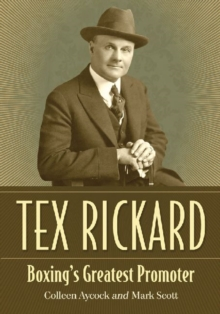 Tex Rickard : Boxing's Greatest Promoter, Paperback / softback Book
