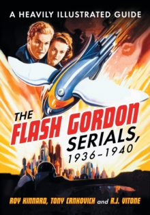 The Flash Gordon Serials, 1936-1940 : A Heavily Illustrated Guide, Paperback / softback Book