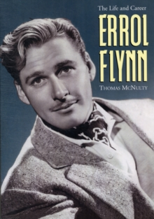 Errol Flynn : The Life and Career, Paperback / softback Book
