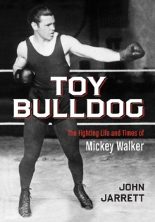 Toy Bulldog : The Fighting Life and Times of Mickey Walker, Paperback / softback Book