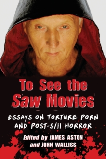 To See the Saw Movies : Essays on Torture Porn and Post-9/11 Horror, Paperback / softback Book