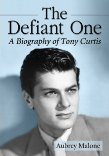 The Defiant One : A Biography of Tony Curtis, Paperback / softback Book
