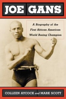 Joe Gans : A Biography of the First African American World Boxing Champion, EPUB eBook