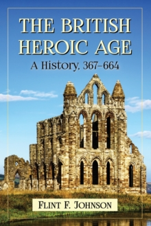 The British Heroic Age : A History, 367-664, Paperback / softback Book