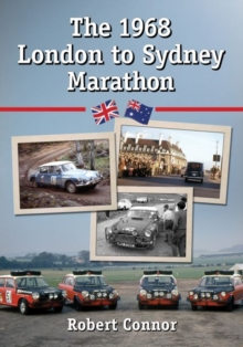 The 1968 London to Sydney Marathon : A History of the 10,000 Mile Endurance Rally, Paperback / softback Book