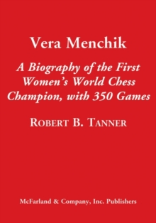 Vera Menchik : A Biography of the First Women's World Chess Champion, with 350 Complete Games, Paperback / softback Book