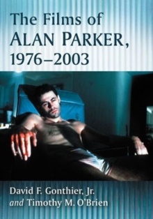 The Films of Alan Parker, 1976-2003, Paperback / softback Book