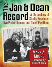 The Jan & Dean Record : A Chronology of Studio Sessions, Live Performances and Chart Positions, Paperback / softback Book