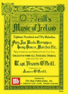 O'Neill's Music of Ireland : Eighteen Hundred and Fifty Melodies, Airs, Jigs, Reels, Hornpipes, Long Dances, Marches, etc., Sheet music Book