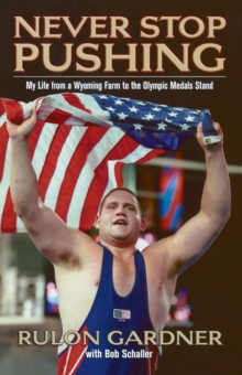 Never Stop Pushing : My Life from a Wyoming Farm to the Olympic Medals Stand, Paperback / softback Book