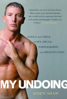 My Undoing : Love in the Thick of Sex, Drugs, Pornography, and Prostitution, Paperback Book