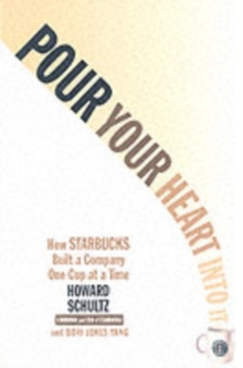 Pour Your Heart into it : How Starbucks Built a Company One Cup at a Time, Paperback Book