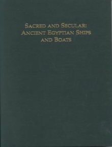 Sacred and Secular : Ancient Egyptian Ships & Boats, Hardback Book