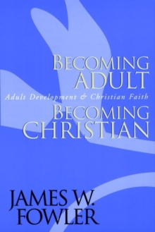 Becoming Adult, Becoming Christian : Adult Development and Christian Faith, Paperback Book