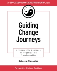 Guiding Change Journeys : A Synergistic Approach to Organization Transformation, Paperback Book