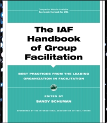 The IAF Handbook of Group Facilitation : Best Practices from the Leading Organization in Facilitation, Hardback Book
