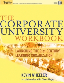 The Corporate University Workbook : Launching the 21st Century Learning Organization, Paperback / softback Book