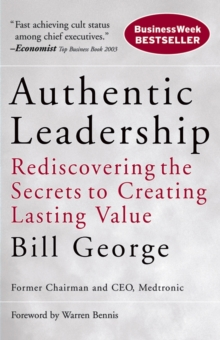 Authentic Leadership : Rediscovering the Secrets to Creating Lasting Value, Paperback Book