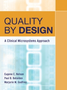 Quality by Design : A Clinical Microsystems Approach, Paperback Book