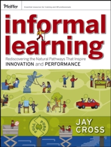 Informal Learning : Rediscovering the Natural Pathways That Inspire Innovation and Performance, Paperback / softback Book