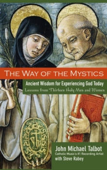 The Way of the Mystics : Ancient Wisdom for Experiencing God Today, Paperback / softback Book