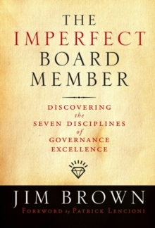 The Imperfect Board Member : Discovering the Seven Disciplines of Governance Excellence, Hardback Book
