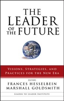 The Leader of the Future 2 : Visions, Strategies, and Practices for the New Era, Hardback Book
