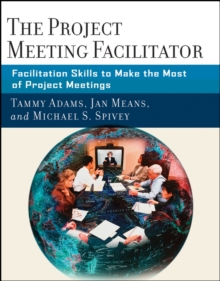 The Project Meeting Facilitator : Facilitation Skills to Make the Most of Project Meetings, Paperback / softback Book