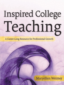 Inspired College Teaching : A Career-Long Resource for Professional Growth, Hardback Book