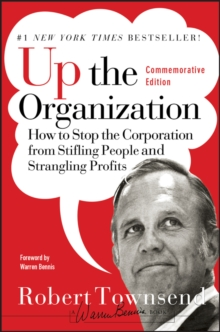 Up the Organization : How to Stop the Corporation From Stifling People and Strangling Profits, Commemorative Edition, Hardback Book