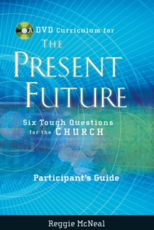 Participant's Guide to the DVD Collection for The Present Future : Six Tough Questions for the Church, Paperback / softback Book