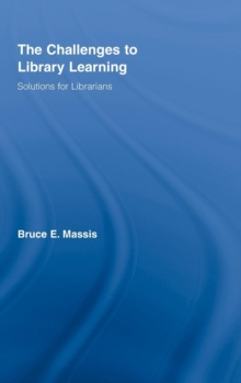 The Challenges to Library Learning : Solutions for Librarians, Hardback Book