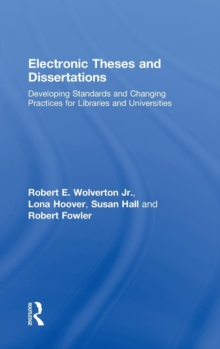 Electronic Theses and Dissertations : Developing Standards and Changing Practices for Libraries and Universities, Hardback Book