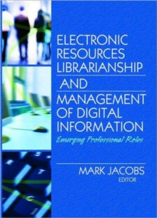 Electronic Resources Librarianship and Management of Digital Information : Emerging Professional Roles, Hardback Book
