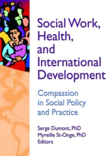 Social Work, Health, and International Development : Compassion in Social Policy and Practice, Paperback / softback Book