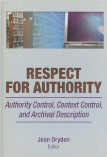 Respect for Authority : Authority Control, Context Control, and Archival Description, Hardback Book