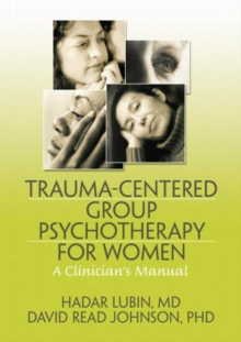 Trauma-Centered Group Psychotherapy for Women : A Clinician's Manual, Paperback / softback Book