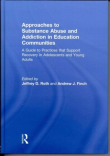 Approaches to Substance Abuse and Addiction in Education Communities : A Guide to Practices That Support Recovery in Adolescents and Young Adults, Hardback Book