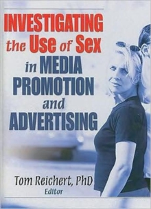 Investigating the Use of Sex in Media Promotion and Advertising, Hardback Book
