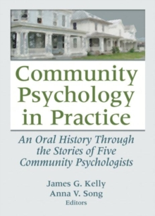 Community Psychology in Practice : An Oral History Through the Stories of Five Community Psychologists, Paperback / softback Book