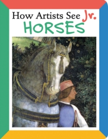 How Artists See Jr. : Horses, Board book Book
