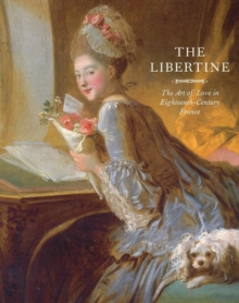 The Libertine : The Art of Love in Eighteenth-Century France, Hardback Book