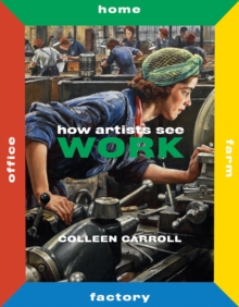 How Artists See Work: Farm Factory Home Office, Hardback Book
