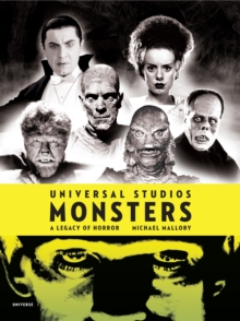 Universal Studios Monsters : A Legacy of Horror, Hardback Book